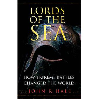 Lords of the Sea - How Athenian Triremes Changed the World by John R.