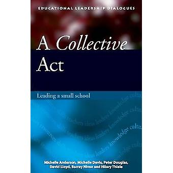 A Collective Act - Leading a Small School by Michelle Anderson - Miche
