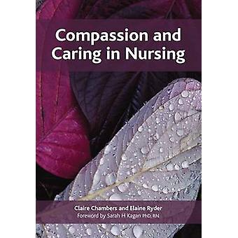Compassion and Caring in Nursing by Claire Chambers - Elaine Ryder -