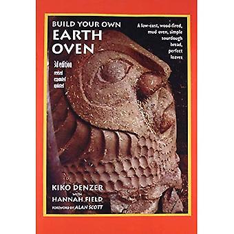 Bouw uw eigen Oven aarde: Een modder van Low-Cost, hout gestookte Oven, eenvoudige zuurdesem brood, perfecte broden