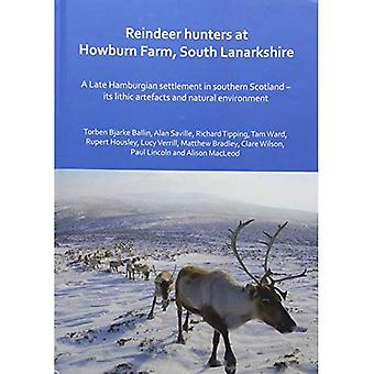 Reindeer hunters at Howburn� Farm, South Lanarkshire: A� Late Hamburgian settlement in southern Scotland - its� lithic artefacts and natural environment