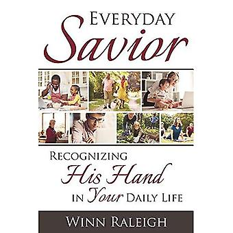 Every Day Savior: Recognizing His Hand in Your Daily Life