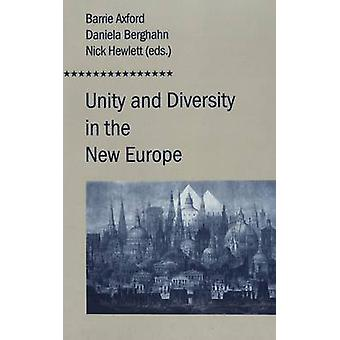 Unity and Diversity in the New Europe by Edited by Barrie Axford & Edited by Daniela Berghahn & Edited by Nick Hewlett