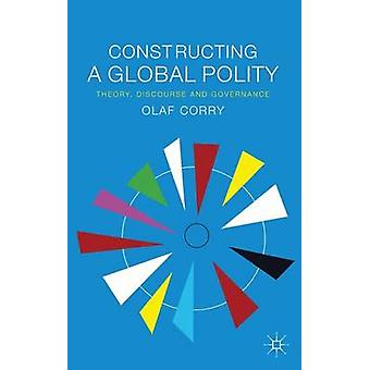 Constructing a Global Polity Theory Discourse and Governance by Corry & Olaf