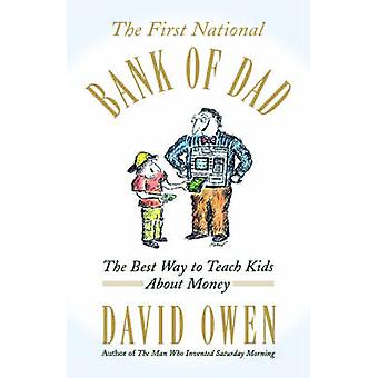 The First National Bank of Dad The Best Way to Teach Kids about Money by Owen & David