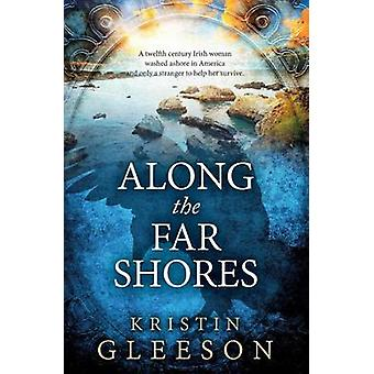 Along the Far Shores by Gleeson & Kristin