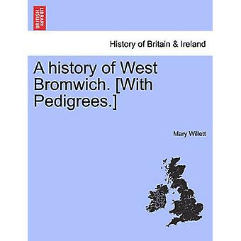 A history of West Bromwich. With Pedigrees. by Willett & Mary