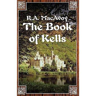 The Book of Kells by MacAvoy & R. A.