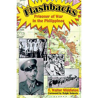 Flashbacks Prisoner of War in the Philippines by Middleton & T. Walter