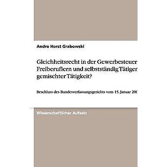 Gleichheitsrecht i der Gewerbesteuer von Freiberuflern und selbststndig Ttigen bei gemischter Ttigkeit av Grabowski & Andre Horst