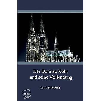 Der Dom Zu Koln Und Seine Vollendung by Schucking & Levin