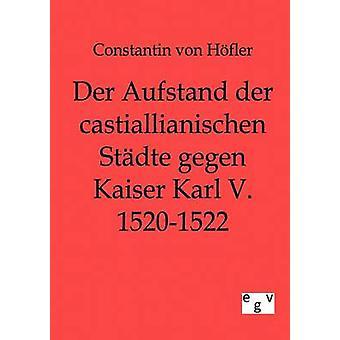 Der Aufstand der Castillianischen eine Gegen Kaiser Karl V. 15201522 von von Hfler & Constantin