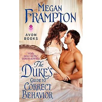 The Dukes Guide to Correct Behavior  A Dukes Behaving Badly Novel by Megan Frampton