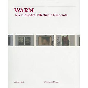 Warm - A Feminist Art Collective in Minnesota by Joanna Inglot - 97808