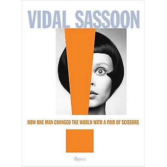Vidal Sassoon - How One Man Changed the World with a Pair of Scissors