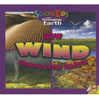 How Wind Shapes the Earth by Megan Cuthbert - Katie Gillespie - 97814