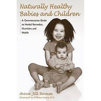 Naturally Healthy Babies and Children - A Commonsense Guide to Herbal
