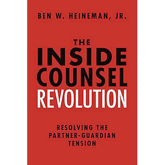 The Inside Counsel Revolution - Resolving the Partner-Guardian Tension