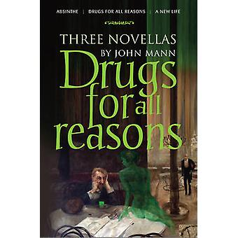 Drugs for All Reasons - Three Novellas by John Mann by John Mann - 978