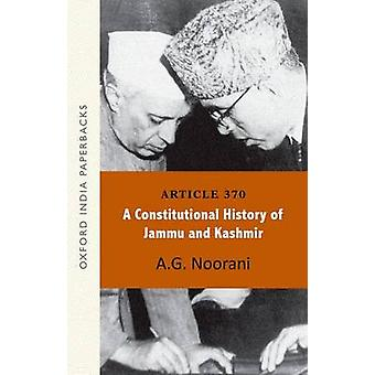 Article 370 - A Constitutional History of Jammu and Kashmir OIP by A.