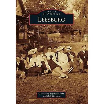 Leesburg by Glorianne Seymour Fahs - Bob Grenier - 9780738590790 Book