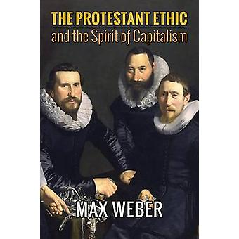 The Protestant Ethic and the Spirit of Capitalism by Weber & Max