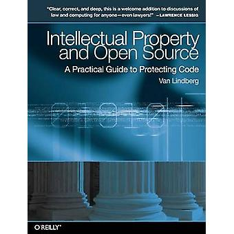Intellectual Property and Open Source  A Practical Guide to Protecting Code by Van Lindberg