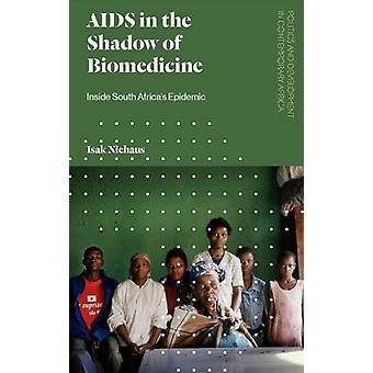 AIDS in the Shadow of Biomedicine by Isak Niehaus
