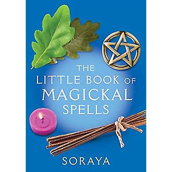 The Soraya The Little Book of Magickal Spells by Soraya Conway