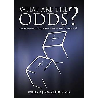 What Are The Odds Are You Willing To Gamble With Your Eternity by Vanarthos M.D. & William J.