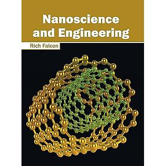 Nanoscience and Engineering by Falcon & Rich