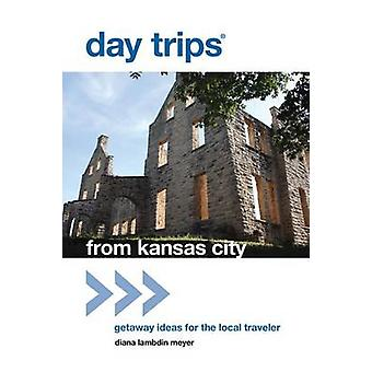 Day Trips from Kansas City Getaway Ideas for the Local Traveler by Meyer & Diana Lambdin