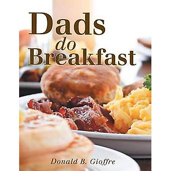 Dads Do Breakfast by Gioffre & Donald B.