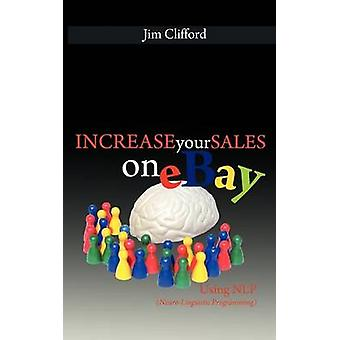Increase Your Sales on eBay Using NLP NeuroLinguistic Programming by Clifford & Jim