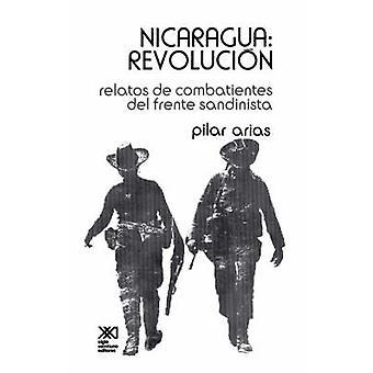 Nicaragua Revolucion.Relatos de Combatientes del Frente Sandinista by Arias & Pilar