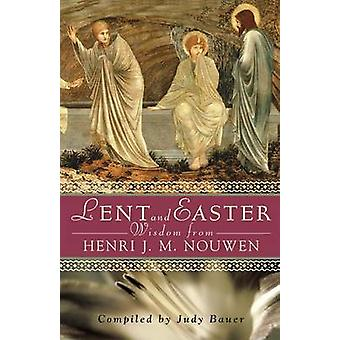 Lent and Easter Wisdom from Henri J. M. Nouwen Daily Scripture and Prayers Together with Nouwens Own Words by Nouwen & Henri J. M.