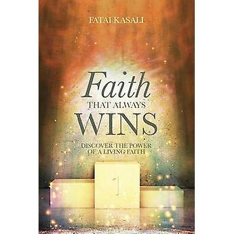 Faith That Always Wins Discover the Power of a Living Faith by Kasali & Fatai