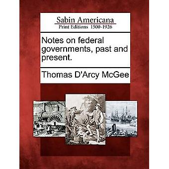 Notes on federal governments past and present. by McGee & Thomas DArcy