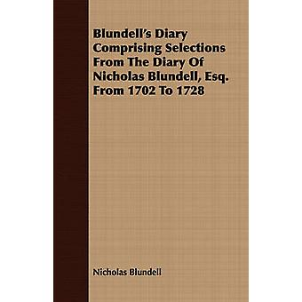 Blundells Diary Comprising Selections From The Diary Of Nicholas Blundell Esq. From 1702 To 1728 by Blundell & Nicholas