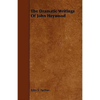 The Dramatic Writings of John Heywood by Farmer & John Stephen