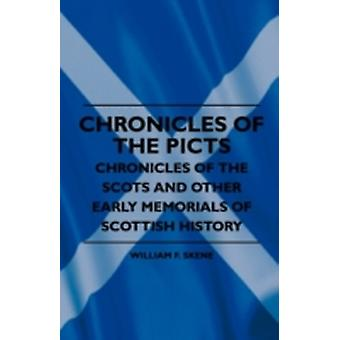 Chronicles Of The Picts  Chronicles Of The Scots And Other Early Memorials Of Scottish History by Skene & William F.