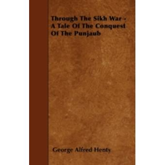 Through the Sikh War  A Tale of the Conquest of the Punjaub by Henty & George Alfred