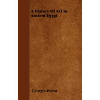 A History Of Art In Ancient Egypt by Perrot & Georges