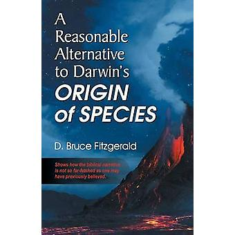 A Reasonable Alternative to Darwins Origin of Species by Fitzgerald & D. Bruce
