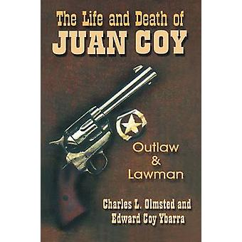The Life and Death of Juan Coy Outlaw and Lawman by Olmsted & Charles L.