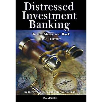 Distressed Investment Banking  To the Abyss and Back  Second Edition by Kaufman & Peter S.