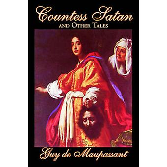 Countess Satan and Other Tales by Guy de Maupassant Fiction Classics Literary Short Stories by de Maupassant & Guy