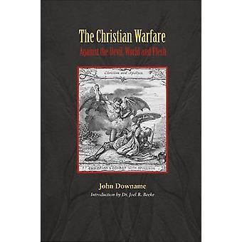 The Christian Warfare Against Satan by Downame & John