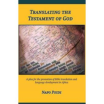 Translating the Testament of God A plea for the promotion of Bible translation and language development in Africa by Poidi & Napo
