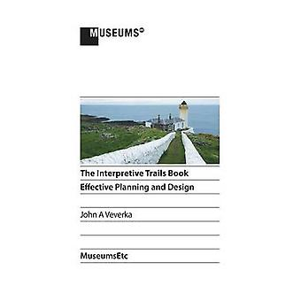 The Interpretive Trails Book Effective Planning and Design by Veverka & John A